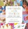 Weekends with the Kids: Activities, Crafts, Recipes, Hundreds of Ideas for Family Fun - Sara Perry, Quentin Bacon