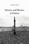 History and Illusion in Politics - Raymond Geuss