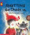 Shutting the Chooks In - Libby Gleeson, Ann James
