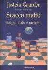 Scacco matto: Enigmi, fiabe e racconti - Jostein Gaarder, L. Barni