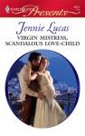 Mills & Boon : Virgin Mistress, Scandalous Love-Child - Jennie Lucas