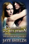 Claiming of a Sex Demon (The Sex Demon Trilogy) - Jaye Shields