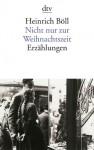 Nicht nur zur Weihnachtszeit: Erzählungen - Heinrich Böll