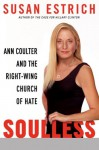 Soulless: Ann Coulter and the Right-Wing Church of Hate - Susan Estrich