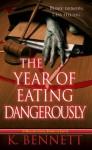 The Year of Eating Dangerously - K. Bennett