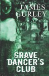 Grave Dancer's Club - James Gurley, Stacey Turner, Rebecca L. Treadway
