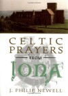 Celtic Prayers from Iona: The Heart of Celtic Spirituality - J. Philip Newell