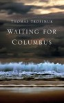 Waiting for Columbus - Thomas Trofimuk