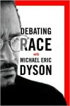 Debating Race: with Michael Eric Dyson - Michael Eric Dyson
