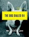 The Dog Dialed 911: A Book of Lists from The Smoking Gun - The Smoking Gun, William Bastone, Daniel Green, Andrew Goldberg, Joseph Jeselli, Joseph Jesselli, Smoking Gun
