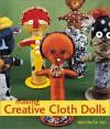 Making Creative Cloth Dolls - Marthe Le Van