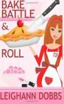 Bake, Battle & Roll (Lexy Baker Cozy Mystery Series, #6) - Leighann Dobbs
