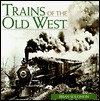 Trains of the Old West - Brian Solomon