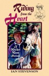 Riding from the Heart: If Wishes Were Horses - Ian Stevenson