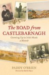 The Road from Castlebarnagh: Growing Up in Irish Music, A Memoir (Bi) - Paddy O'Brien