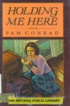 Holding Me Here - Pam Conrad, Conrad