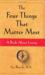 The Four Things That Matter Most: A Book About Living - Ira Byock