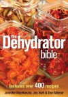 The Dehydrator Bible: Includes Over 400 Recipes - Jennifer MacKenzie, Jay Nutt, Don Mercer