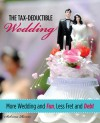 The Tax-Deductible Wedding: More Wedding and Fun, Less Fret and Debt - Sabrina Rivers, Nicole Hollander