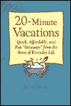 """Twenty Minute Vacations: Quick, Affordable and Fun """"Getaways"""" from the Stress of Everyday Life - Judith Sachs"""