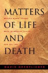 Matters of Life and Death: Making Moral Theory Work in Medical Ethics and the Law - David Orentlicher