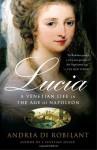 Lucia: A Venetian Life in the Age of Napleon - Andrea Di Robilant