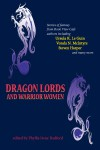 Dragon Lords and Warrior Women - Phyllis Irene Radford, Steven Harper, Katharine Kerr, Katharine Eliska Kimbriel, Nancy Jane Moore, Ursula K. Le Guin, Pati Nagle, Vonda N. McIntyre, Irene Radford, Deborah J. Ross, Maya Kaathryn Bohnhoff, Sherwood Smith, Amy Sterling Casil, Jennifer Stevenson, Brenda W
