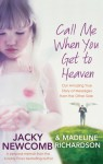 Call Me When You Get to Heaven: Our Amazing True Story of Messages From the Other Side - Jacky Newcomb, Madeline Richardson