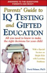 Parents' Guide to IQ Testing and Gifted Education: All You Need to Know to Make the Right Decisions for Your Child - David Palmer