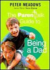 The Parentalk Guide to Being a Dad - Peter Meadows, Steve Chalke, John Byrne, Randers Meadows