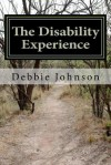 The Disability Experience: Short Works and Poetry - Debbie Johnson