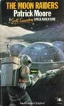 The Moon Raiders: A Scott Saunders Space Adventure - Patrick Moore