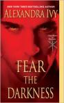 Fear the Darkness - Alexandra Ivy