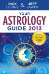 Your Astrology Guide 2013 - Rick Levine, Jeff Jawer