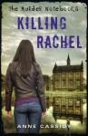The Murder Notebooks: Killing Rachel - Anne Cassidy