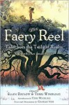 The Faery Reel: Tales from the Twilight Realm - Ellen Datlow, Terri Windling