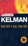 How Late it Was, How Late - James Kelman