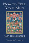 How To Free Your Mind: Tara The Liberator - Thubten Chodron