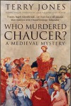 Who Murdered Chaucer?: A Medieval Mystery - Terry Jones, Robert F. Yeager, Terry Dolan, Alan Fletcher