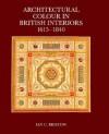 Architectural Colour in British Interiors, 1615-1840 - Ian C. Bristow