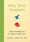 Why Sh*t Happens: The Science of a Really Bad Day - Peter J. Bentley
