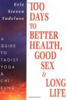 100 Days to Better Health, Good Sex & Long Life: A guide to Taoist Yoga & Chi Kung - Eric Yudelove, Mike Maupin