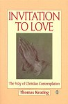 Invitation to Love: The Way of Christian Contemplation - Thomas Keating
