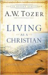 Living as a Christian: Teachings from First Peter - A.W. Tozer