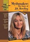 Mythmaker: The Story of J.K. Rowling - Amy Sickels, Kyle Zimmer