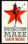 Moscow Maze - Dan Ross