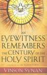 An Eyewitness Remembers the Century of the Holy Spirit - Vinson Synan