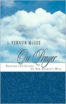 J. Vernon Mcgee On Prayer Praying And Living In The Father's Will - J. Vernon McGee