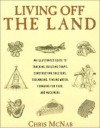 Living off the Land, New and Revised : Tracking, Building Traps, Shelters, Toolmaking, Finding Water and Food - Chris McNab
