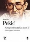 Korespondencija kao zivot II : Pisma Ljiljani i Aleksandri (1970-1971) - Borislav Pekic